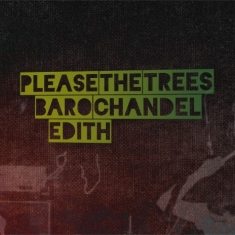Koncert - Please The Trees / Baro Chandel / Edith